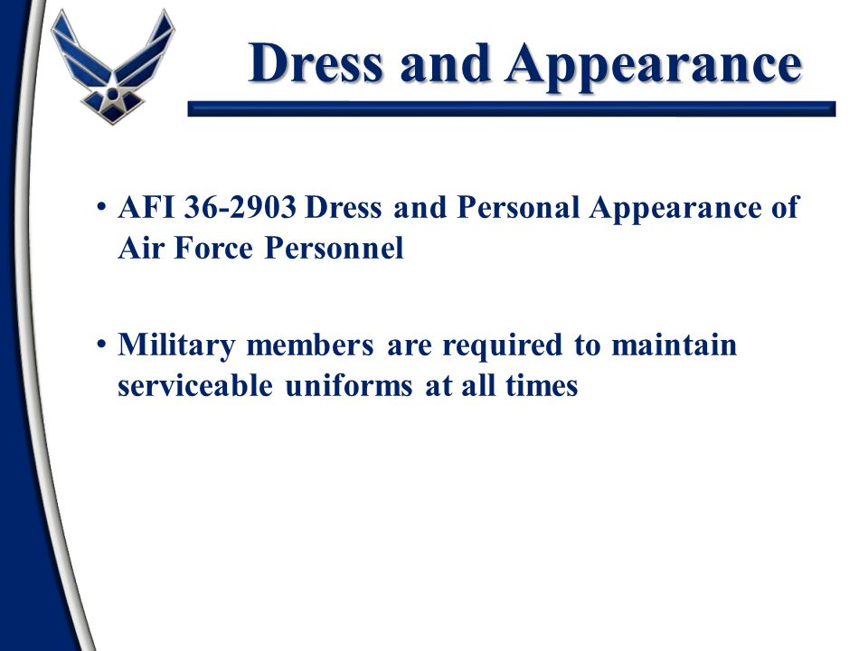 Dress and Appearance AFI 36-2903 Dress and Personal Appearance of Air Force Personnel.