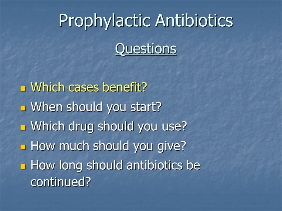 Prophylactic Antibiotics Questions