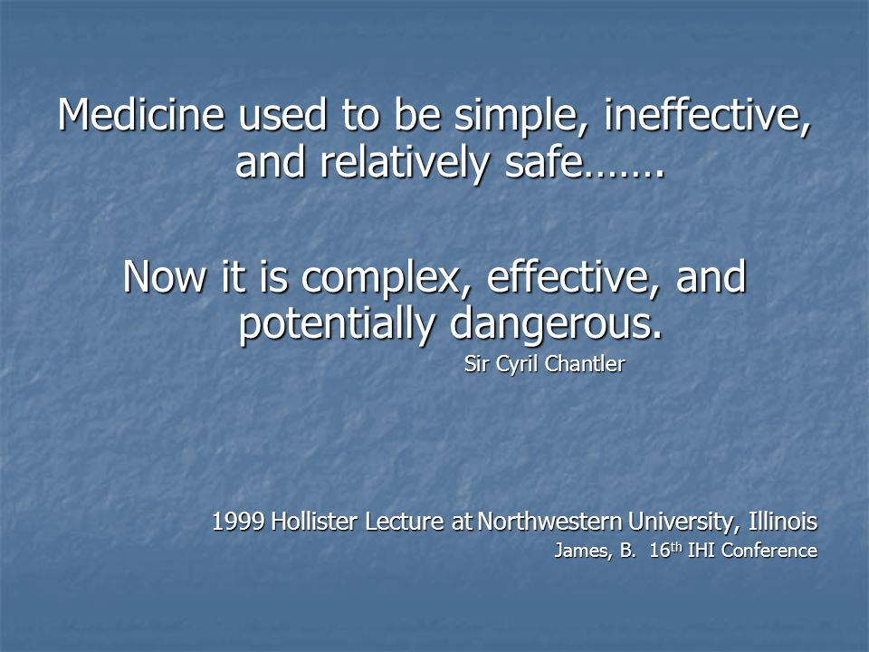 Medicine used to be simple, ineffective, and relatively safe…….