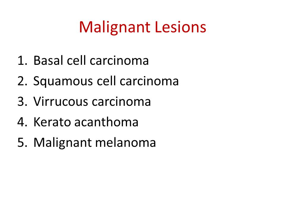Malignant Lesions Basal cell carcinoma Squamous cell carcinoma
