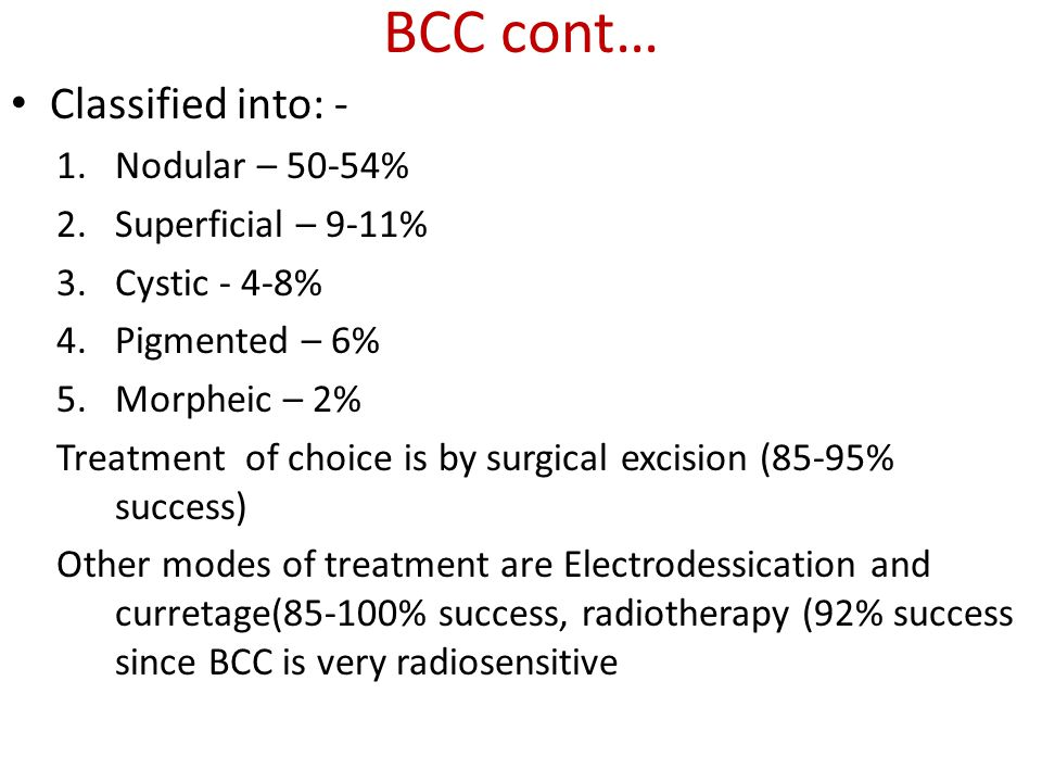 BCC cont… Classified into: - Nodular – 50-54% Superficial – 9-11%