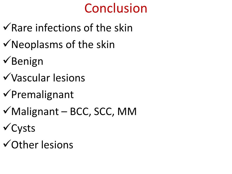 Conclusion Rare infections of the skin Neoplasms of the skin Benign