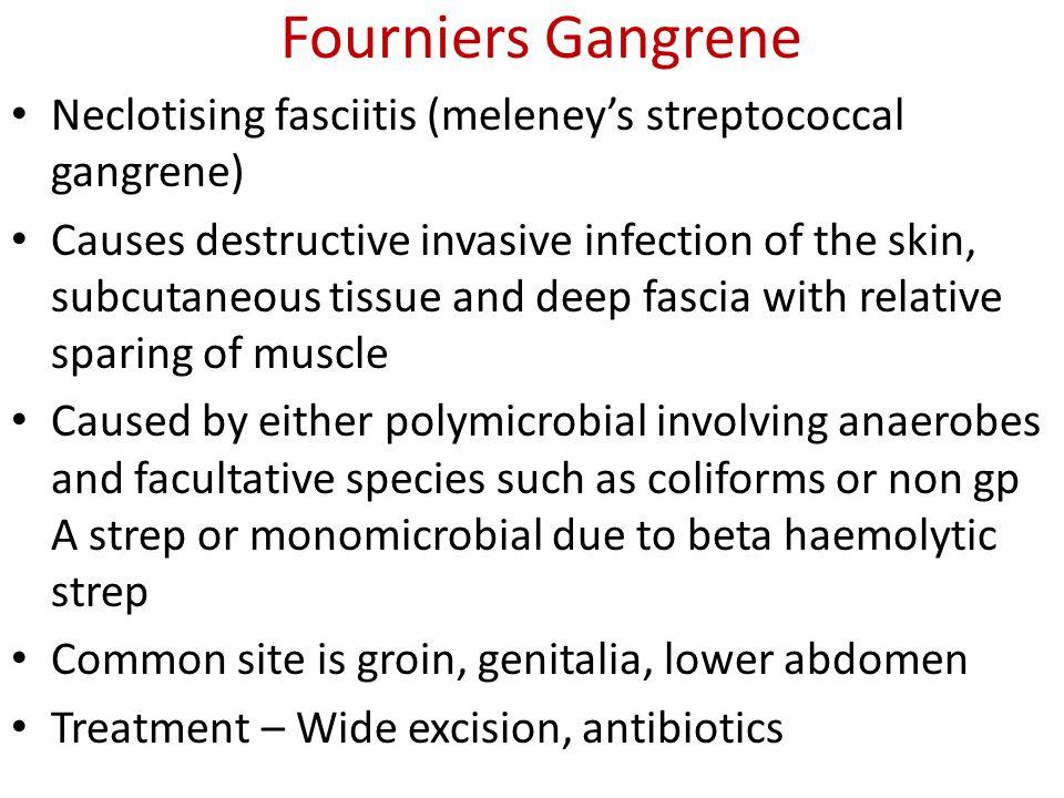 Fourniers Gangrene Neclotising fasciitis (meleney's streptococcal gangrene)