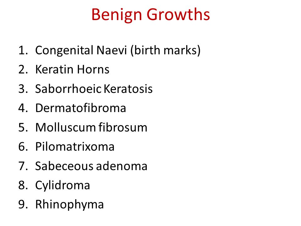 Benign Growths Congenital Naevi (birth marks) Keratin Horns