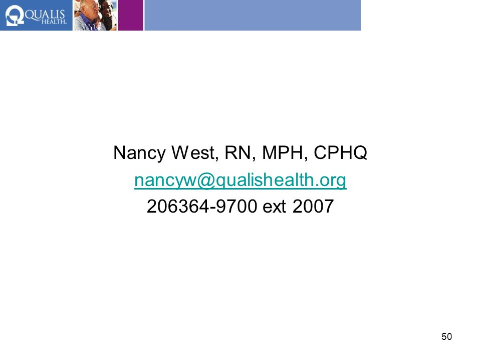 Nancy West, RN, MPH, CPHQ nancyw@qualishealth.org 206364-9700 ext 2007