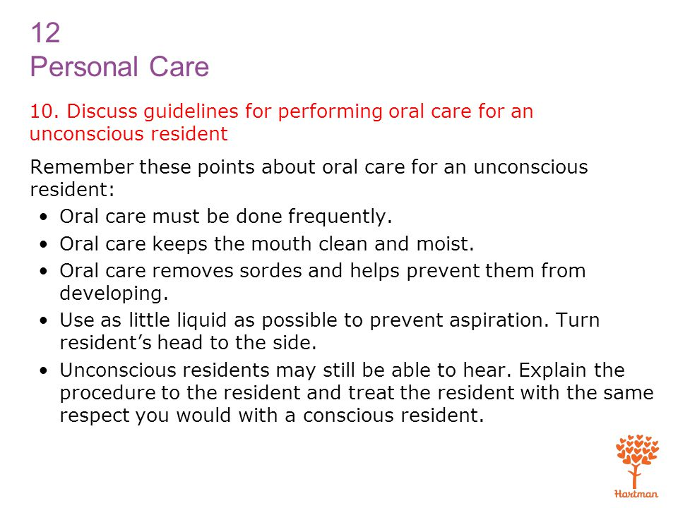 10. Discuss guidelines for performing oral care for an unconscious resident