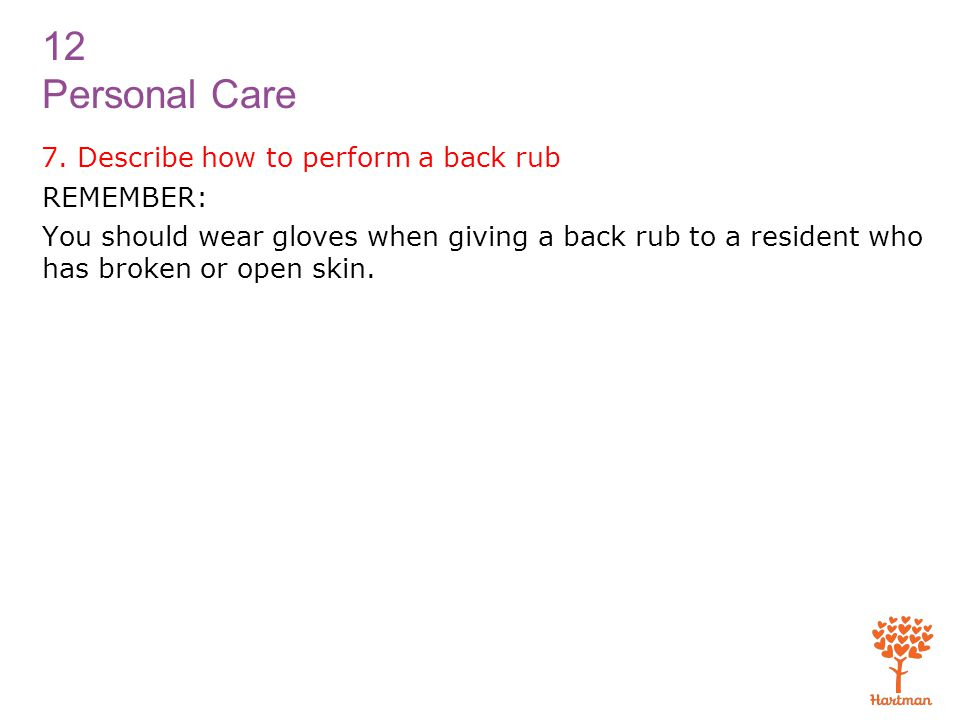 7. Describe how to perform a back rub