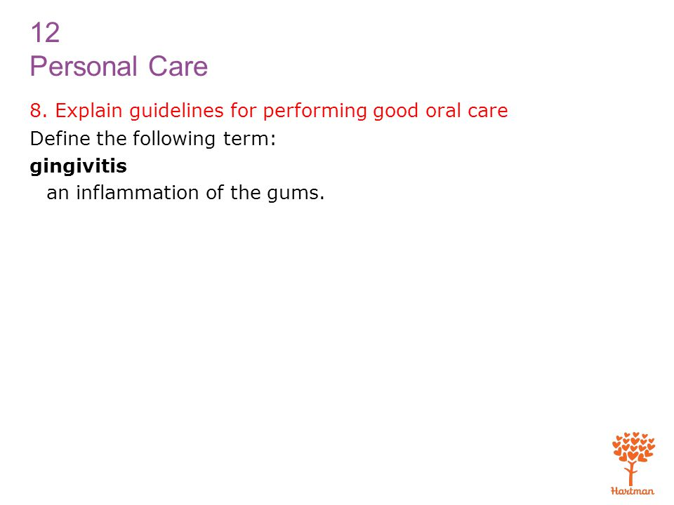 8. Explain guidelines for performing good oral care