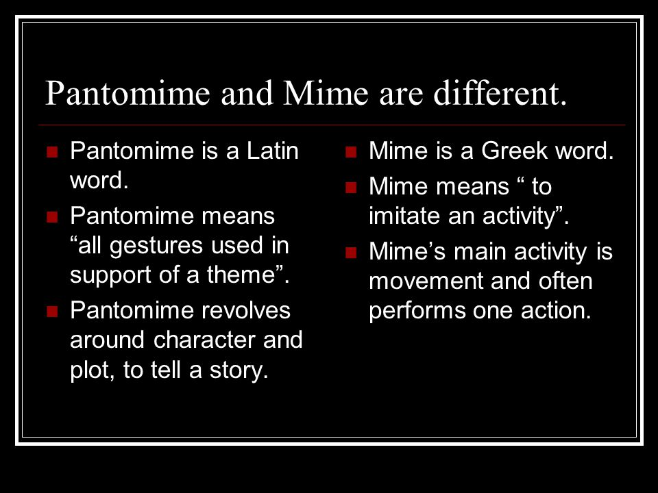 Pantomime and Mime are different.