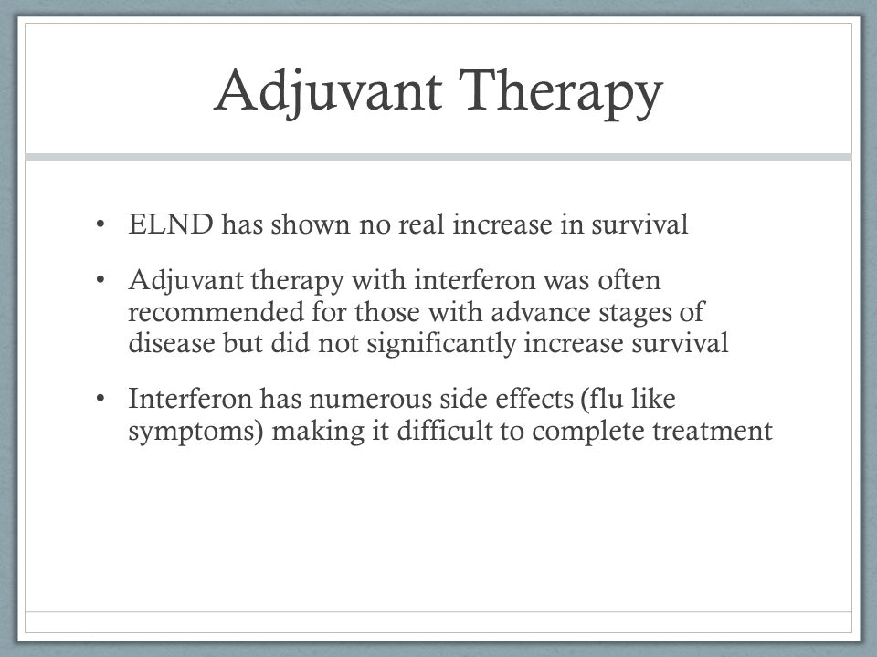 Adjuvant Therapy ELND has shown no real increase in survival