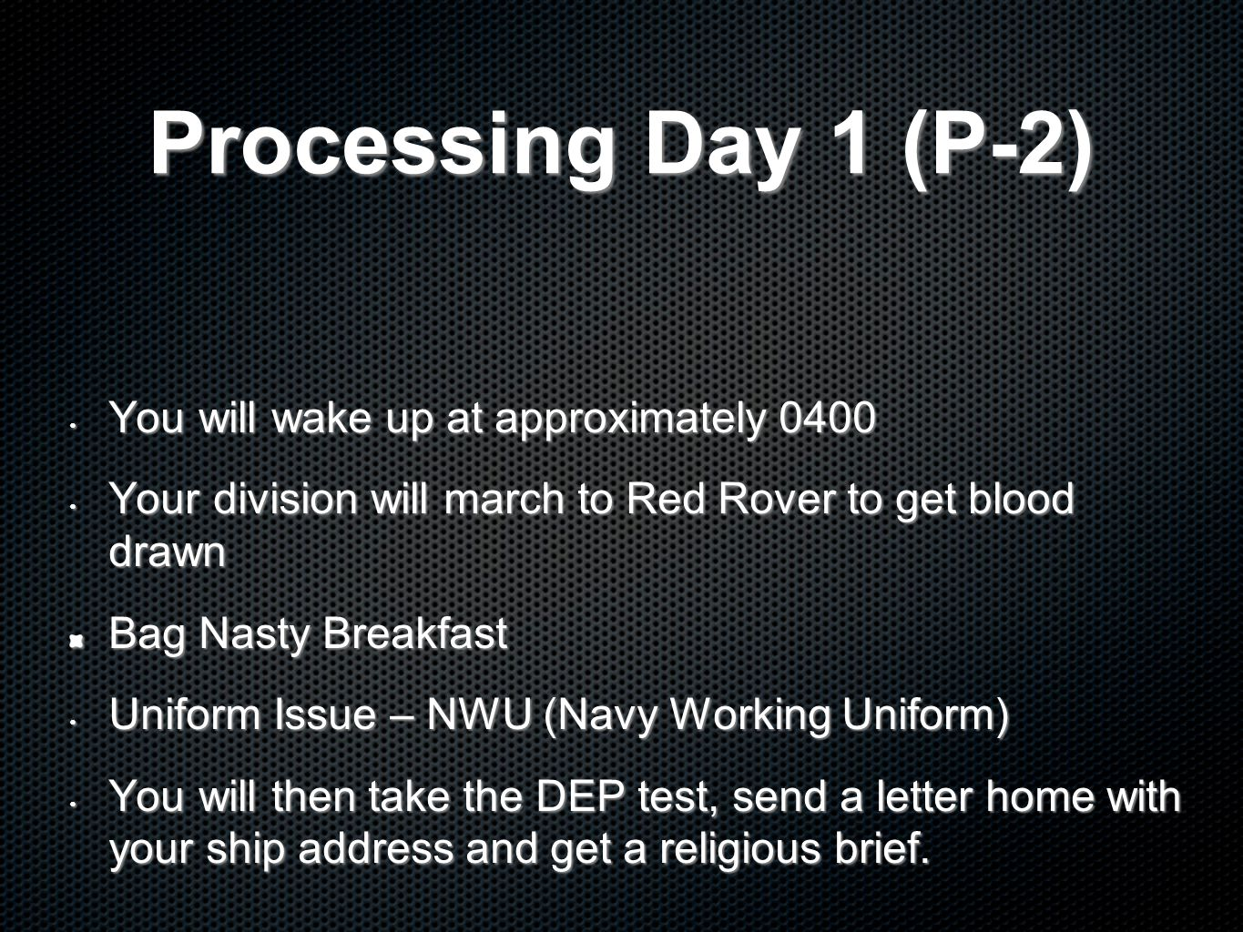Processing Day 1 (P-2) You will wake up at approximately 0400
