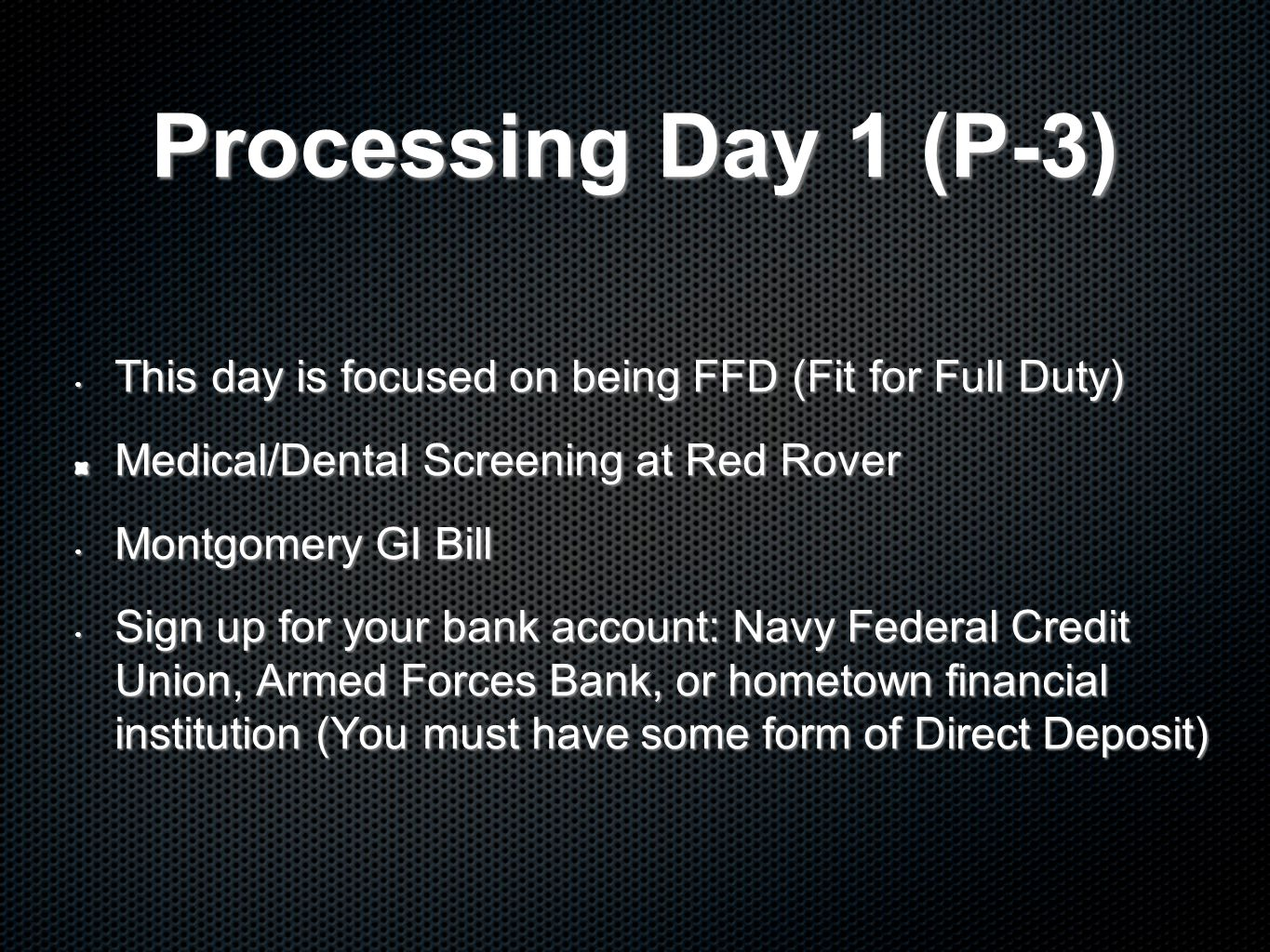 Processing Day 1 (P-3) This day is focused on being FFD (Fit for Full Duty) Medical/Dental Screening at Red Rover.