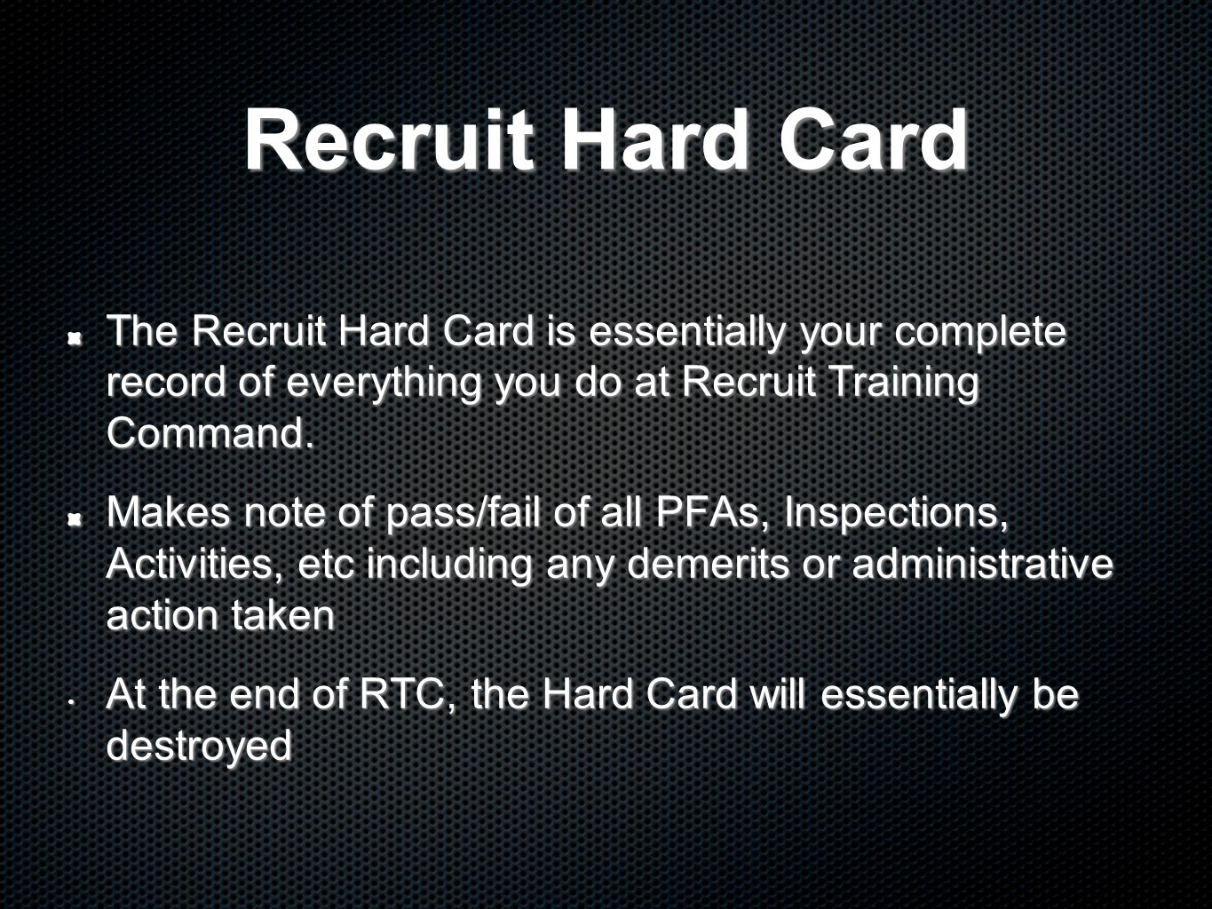 Recruit Hard Card The Recruit Hard Card is essentially your complete record of everything you do at Recruit Training Command.