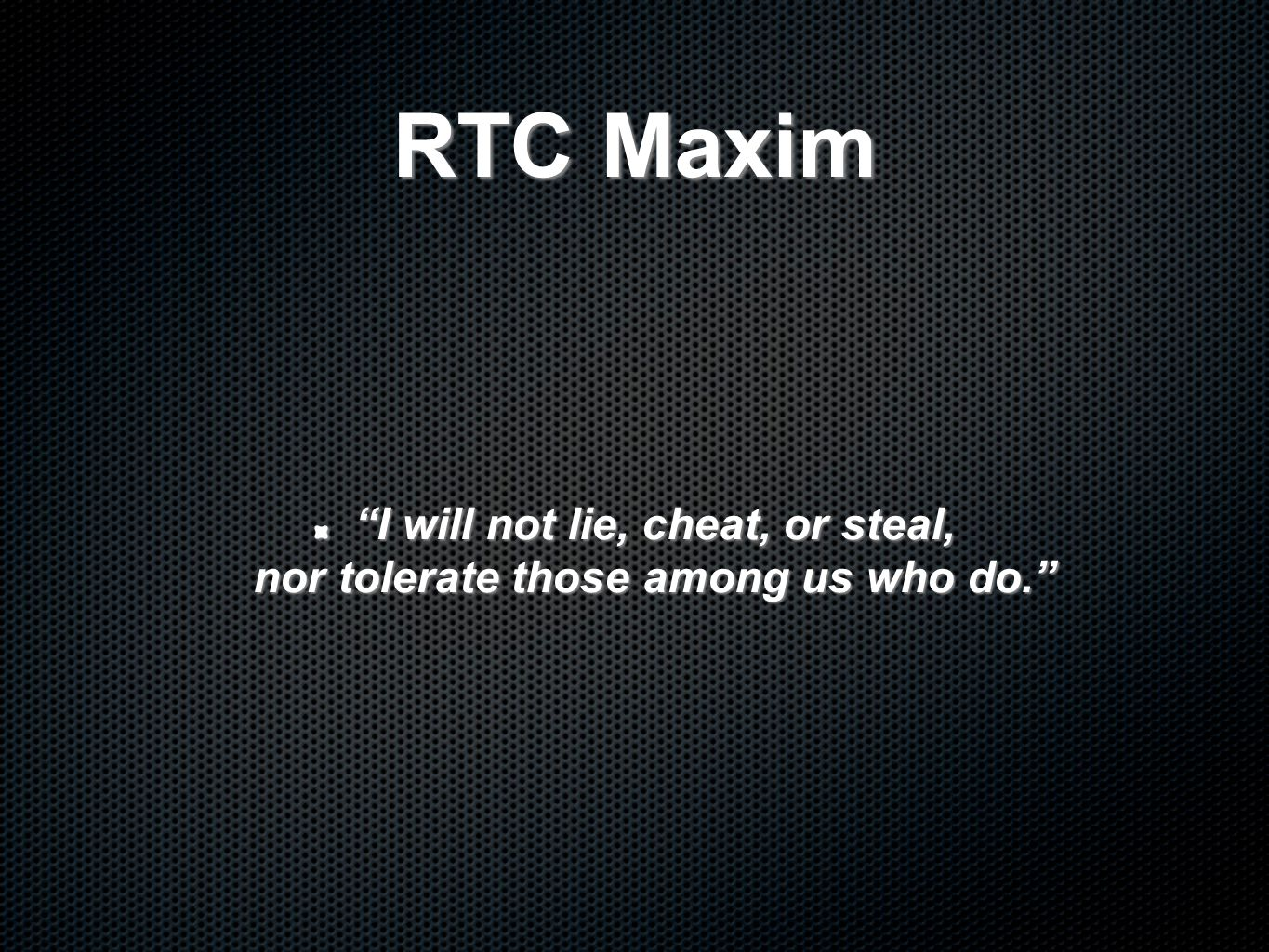 I will not lie, cheat, or steal, nor tolerate those among us who do.