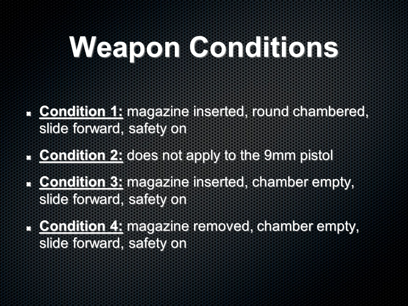 Weapon Conditions Condition 1: magazine inserted, round chambered, slide forward, safety on. Condition 2: does not apply to the 9mm pistol.