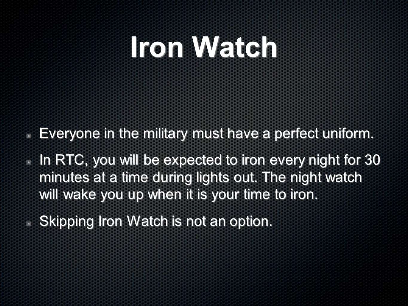 Iron Watch Everyone in the military must have a perfect uniform.