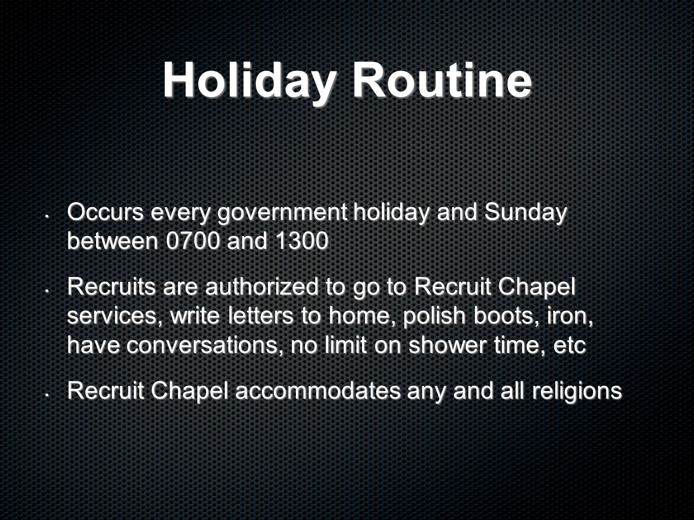 Holiday Routine Occurs every government holiday and Sunday between 0700 and 1300.