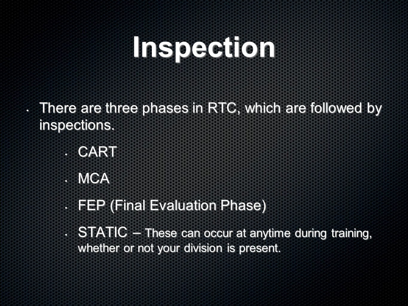 Inspection There are three phases in RTC, which are followed by inspections. CART. MCA. FEP (Final Evaluation Phase)