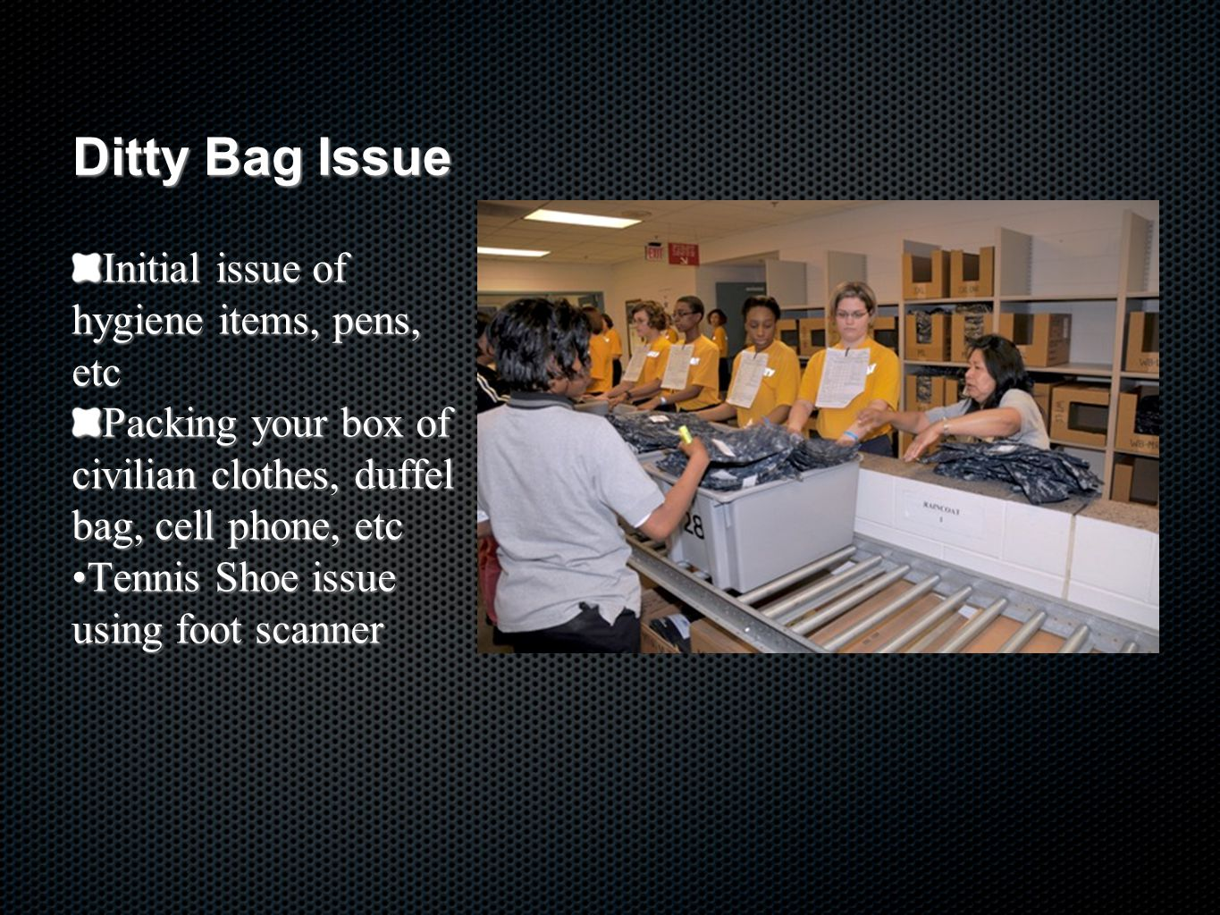 Ditty Bag Issue Initial issue of hygiene items, pens, etc
