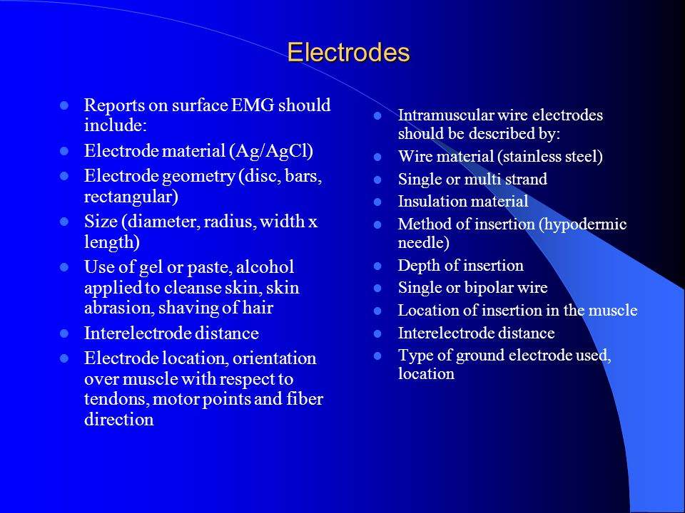Electrodes Reports on surface EMG should include: