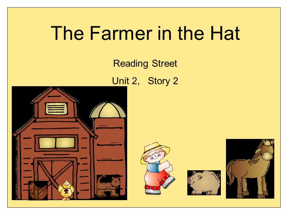 The Farmer in the Hat Reading Street Unit 2, Story 2