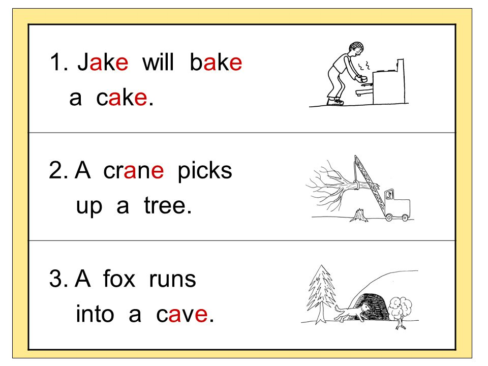 Jake will bake a cake. 2. A crane picks up a tree. 3. A fox runs into a cave.