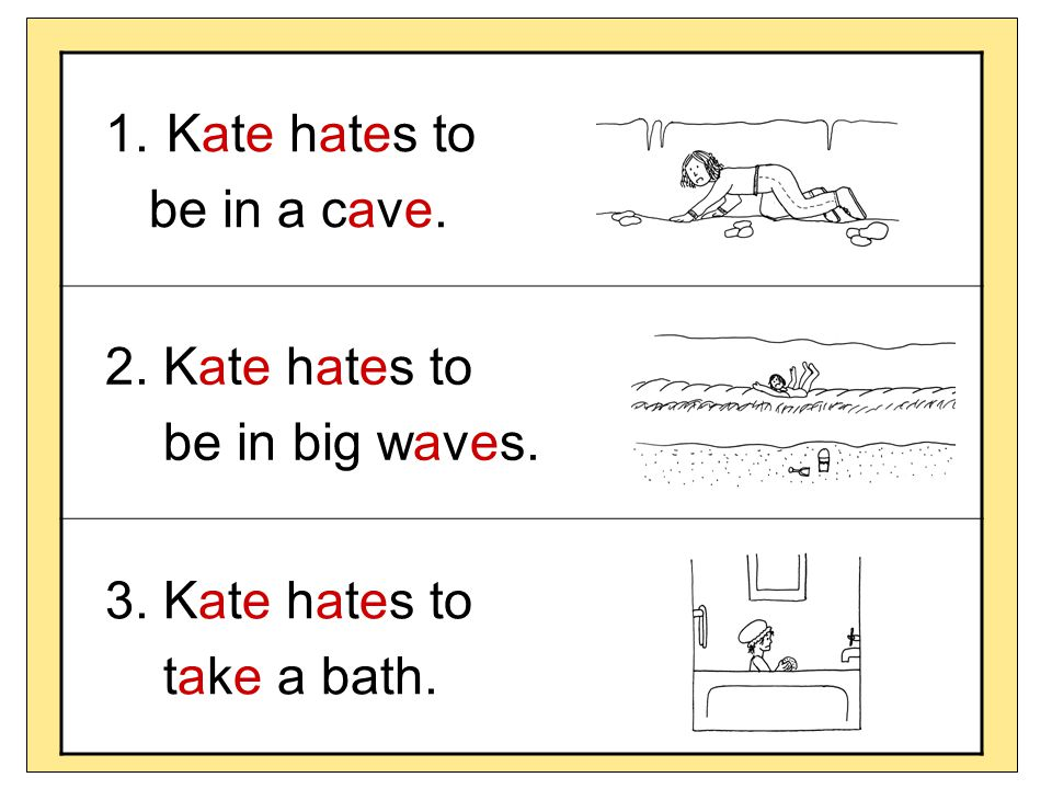 Kate hates to be in a cave. 2. Kate hates to be in big waves. 3. Kate hates to take a bath.