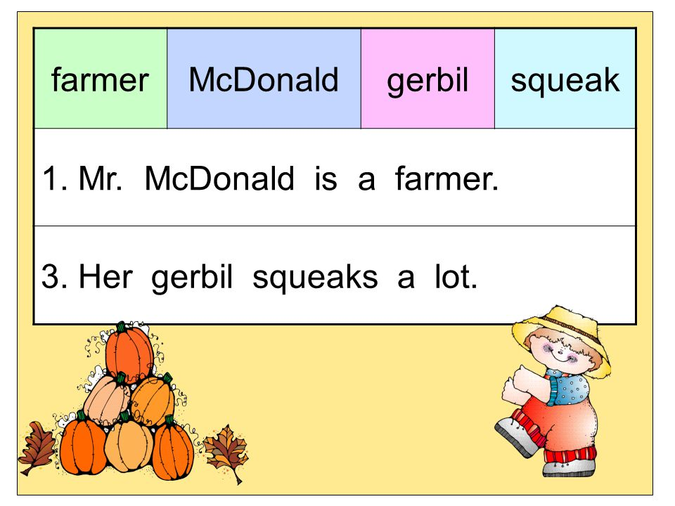 farmer McDonald gerbil squeak 1. Mr. McDonald is a farmer. 3. Her gerbil squeaks a lot.