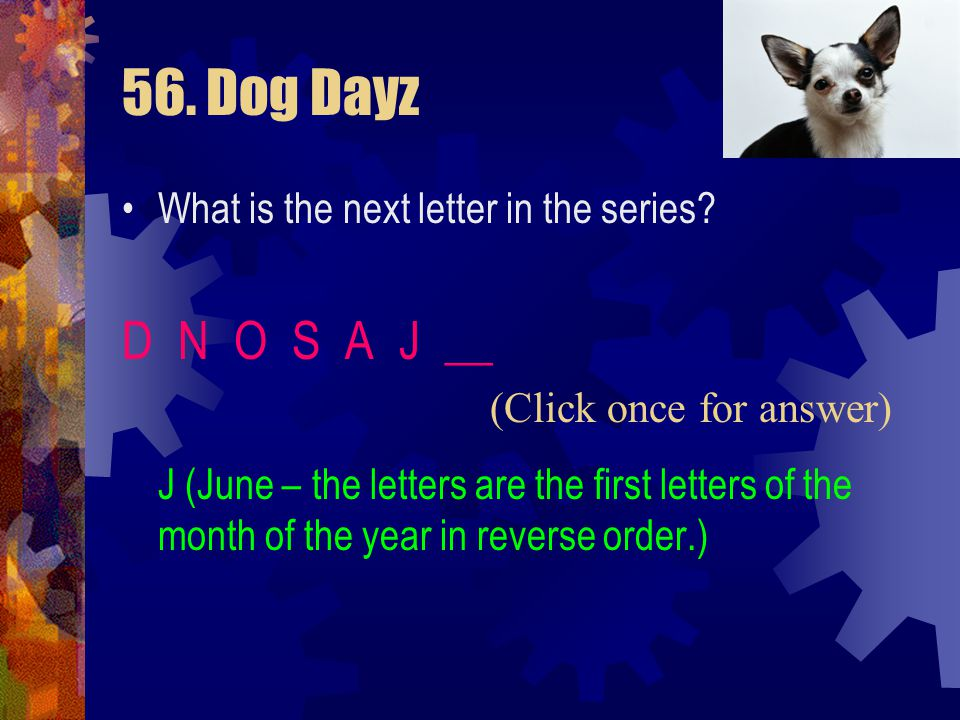 56. Dog Dayz D N O S A J __ What is the next letter in the series