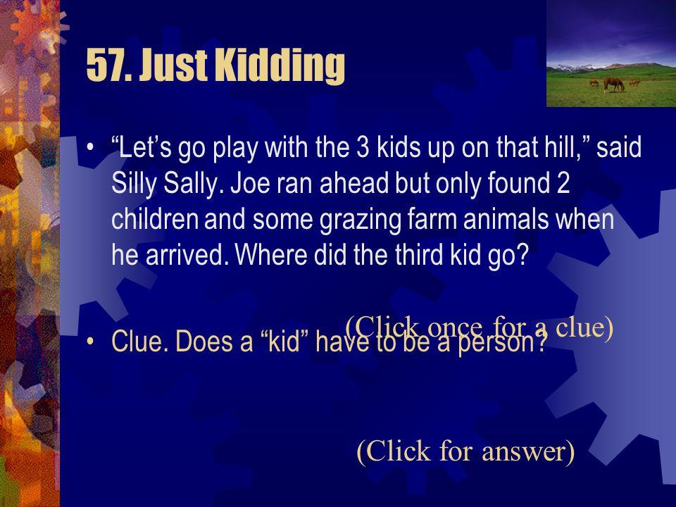 57. Just Kidding