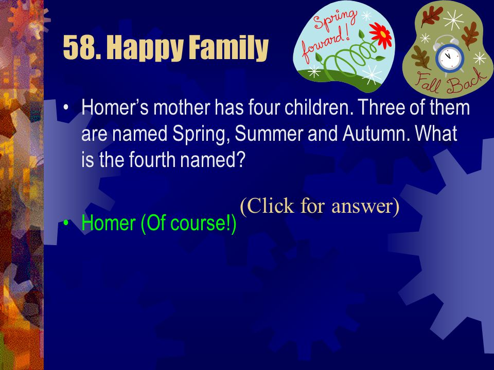 58. Happy Family Homer's mother has four children. Three of them are named Spring, Summer and Autumn. What is the fourth named