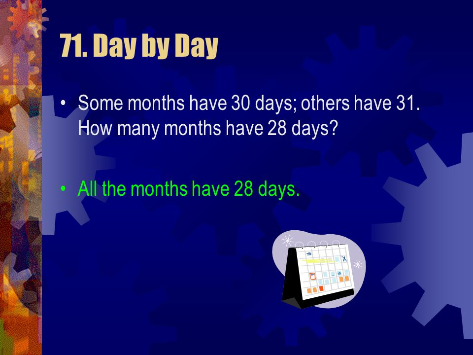 71. Day by Day Some months have 30 days; others have 31.