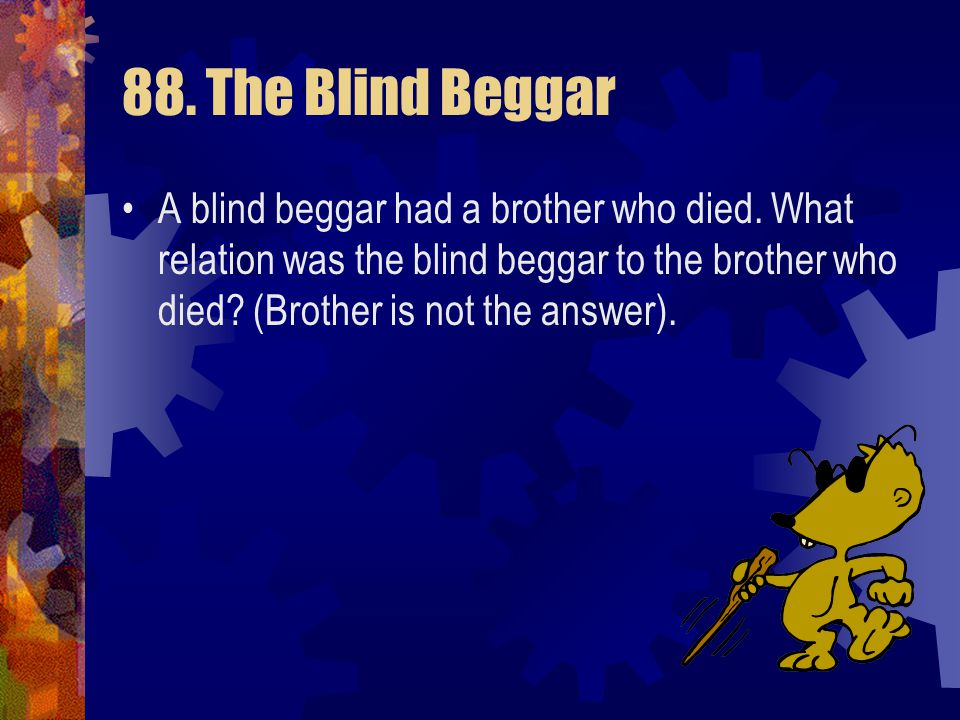 88. The Blind Beggar A blind beggar had a brother who died.