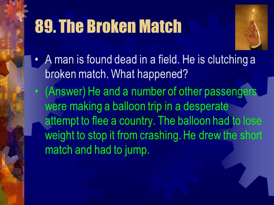 89. The Broken Match A man is found dead in a field. He is clutching a broken match. What happened