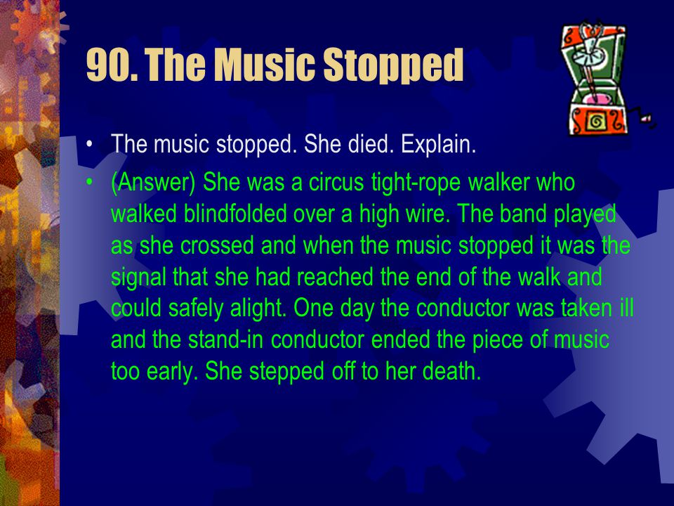 90. The Music Stopped The music stopped. She died. Explain.