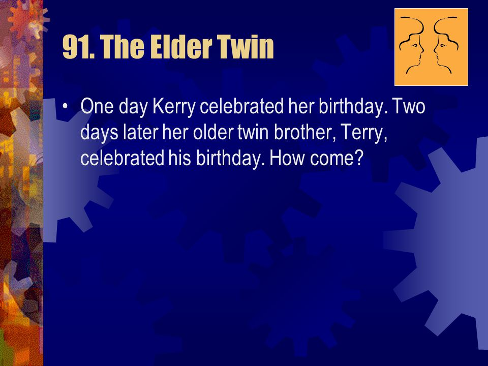 91. The Elder Twin One day Kerry celebrated her birthday.