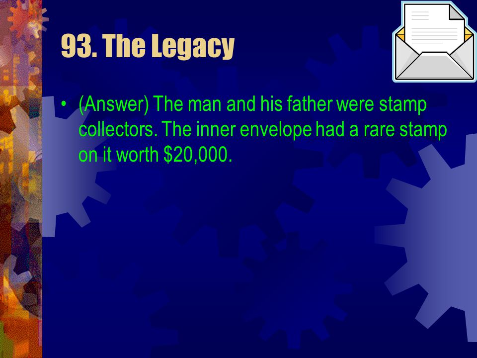 93. The Legacy (Answer) The man and his father were stamp collectors.