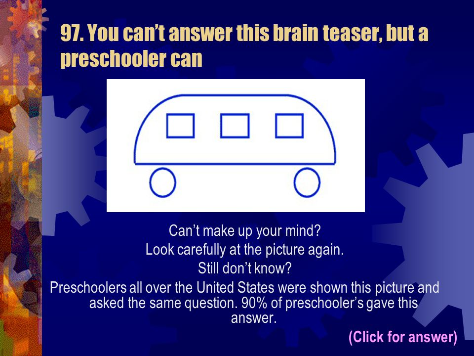 97. You can't answer this brain teaser, but a preschooler can