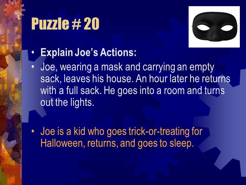 Puzzle # 20 Explain Joe's Actions: