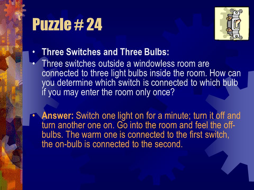 Puzzle # 24 Three Switches and Three Bulbs: