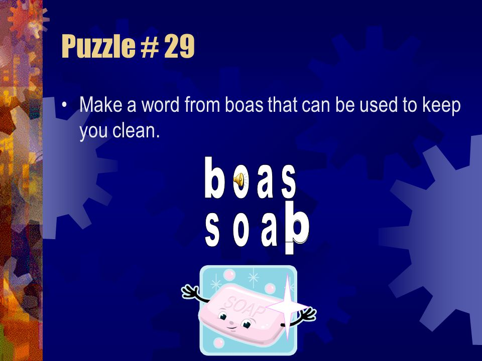 Puzzle # 29 Make a word from boas that can be used to keep you clean. b o a s b s o a b