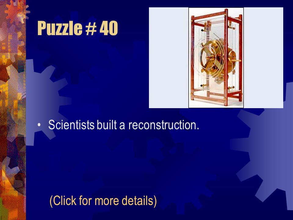 Puzzle # 40 Scientists built a reconstruction.