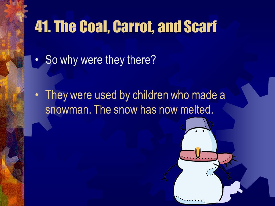 41. The Coal, Carrot, and Scarf