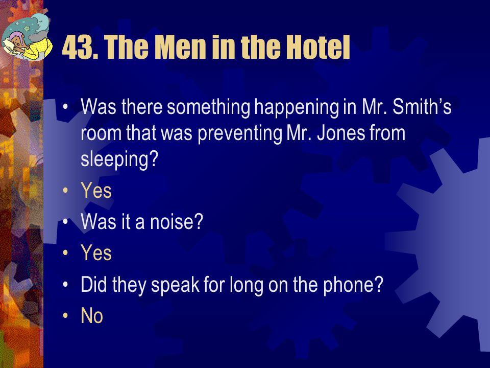 43. The Men in the Hotel Was there something happening in Mr. Smith's room that was preventing Mr. Jones from sleeping