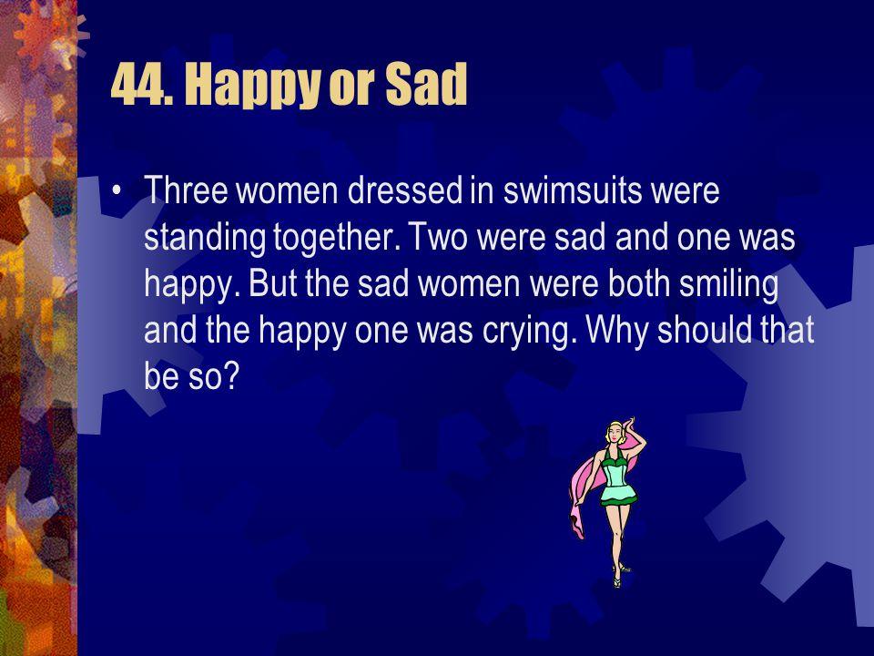 44. Happy or Sad