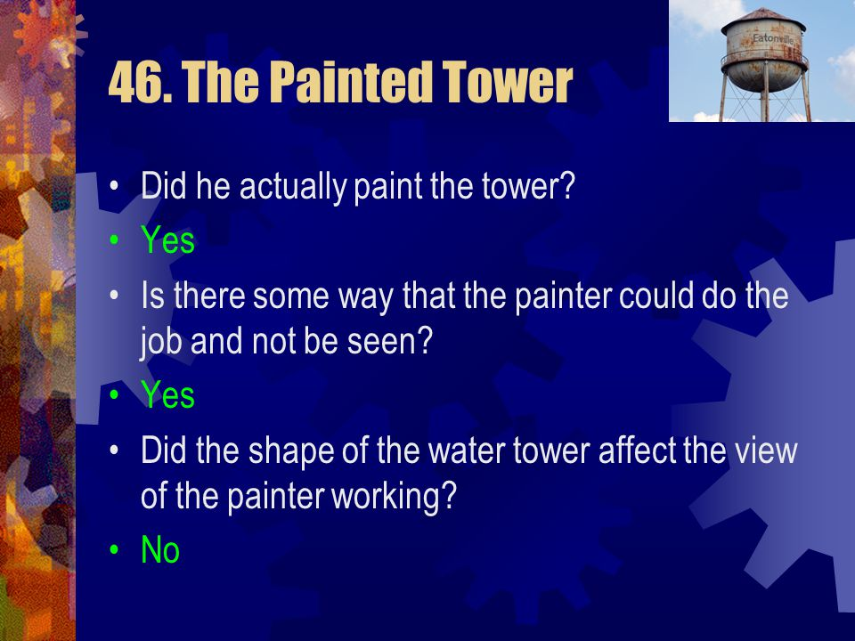 46. The Painted Tower Did he actually paint the tower Yes