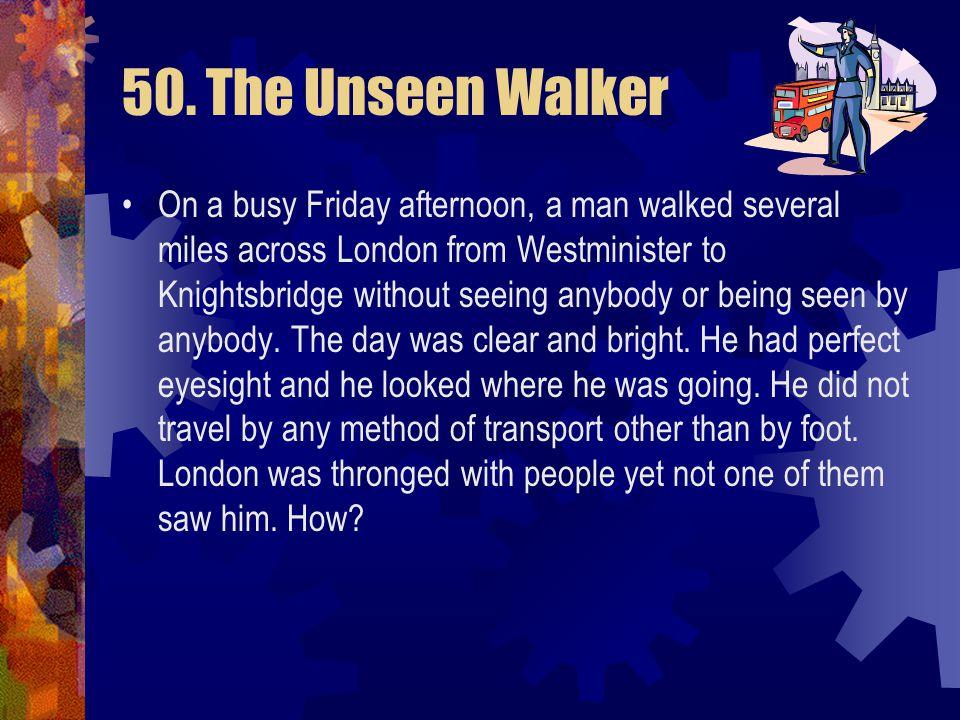 50. The Unseen Walker