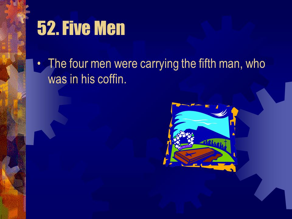 52. Five Men The four men were carrying the fifth man, who was in his coffin.