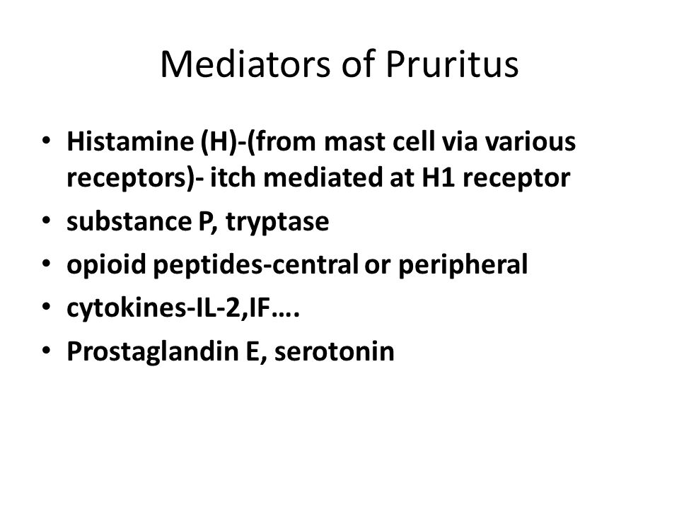 Mediators of Pruritus Histamine (H)-(from mast cell via various receptors)- itch mediated at H1 receptor.