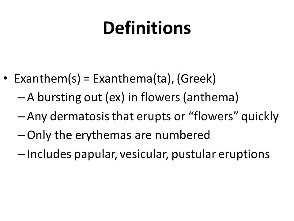 Definitions Exanthem(s) = Exanthema(ta), (Greek)